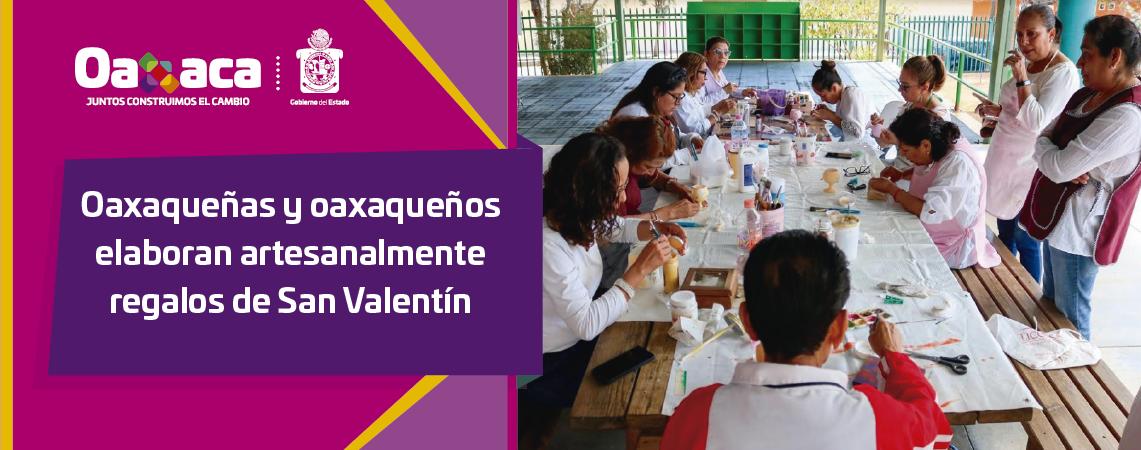Oaxaqueñas y oaxaqueños elaboran artesanalmente  regalos de San Valentín