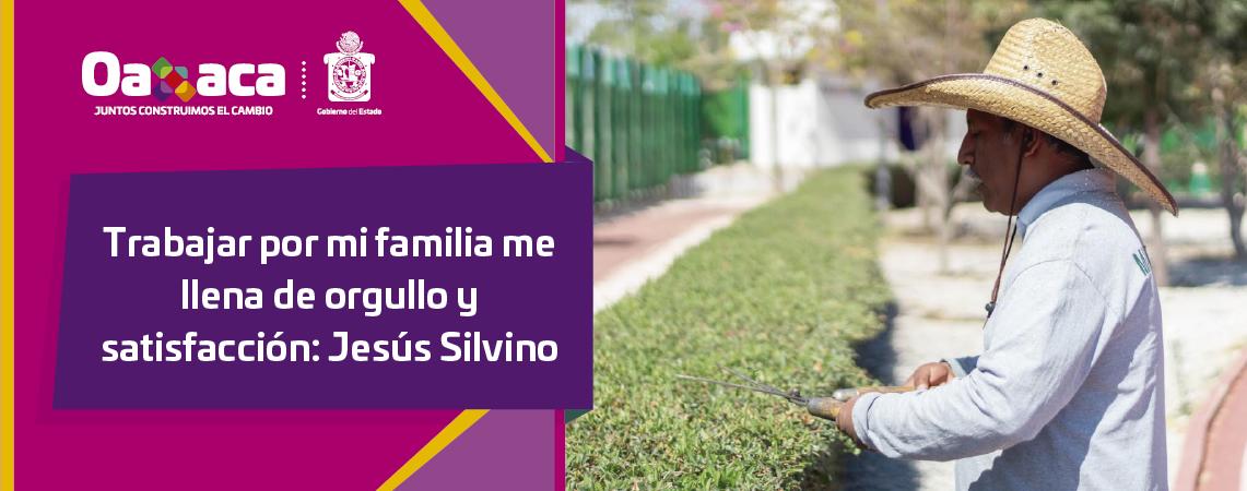Trabajar por mi familia me llena de  orgullo y satisfacción: Jesús Silvino