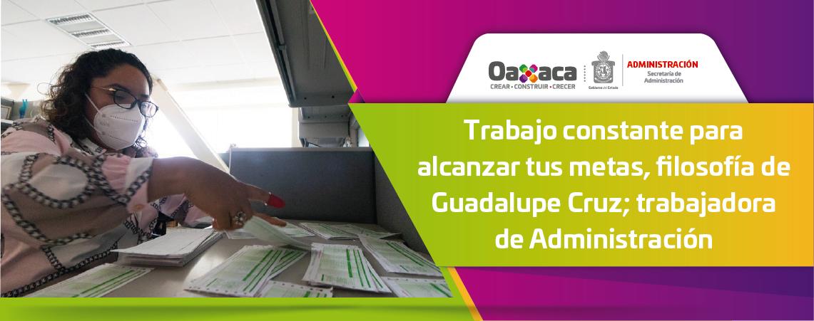 Trabajo constante para alcanzar tus metas, filosofía de   Guadalupe Cruz; trabajadora de Administración
