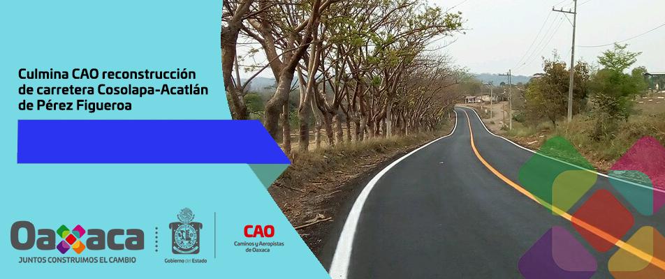 Culmina CAO reconstrucción de carretera Cosolapa-Acatlán de Pérez Figueroa.
