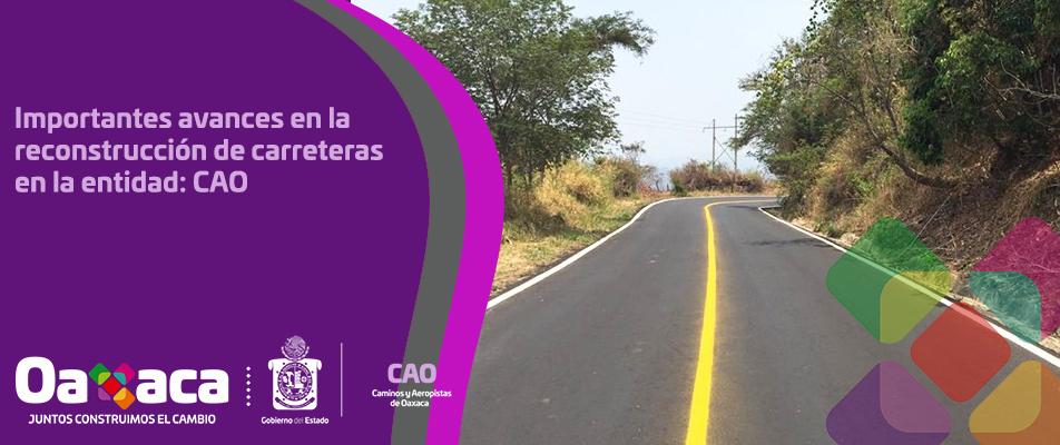 Importantes avances en la reconstrucción de carreteras en la entidad: CAO.