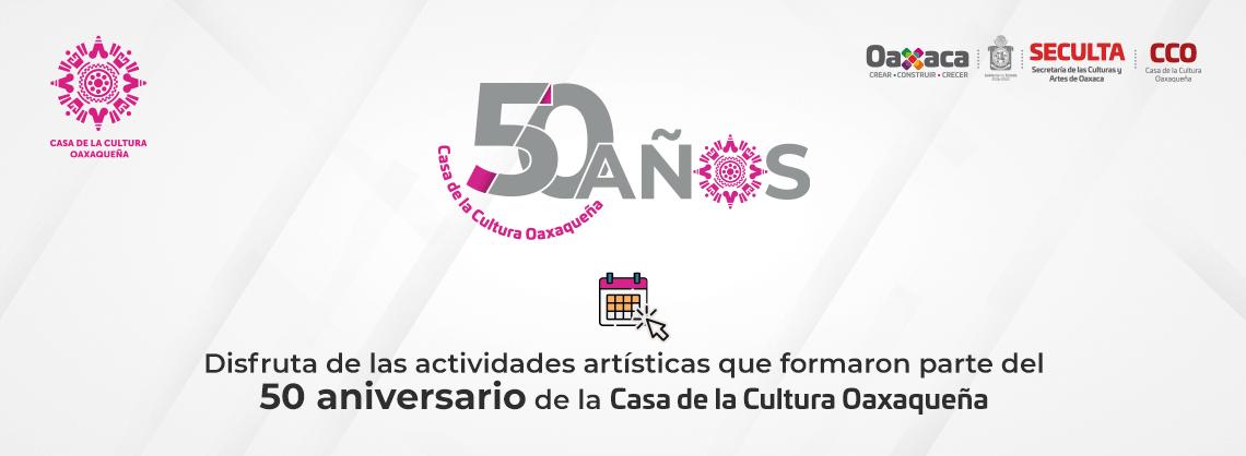 Disfruta de las actividades artísticas que formaron parte del 50 aniversario de la Casa de la Cultura Oaxaqueña