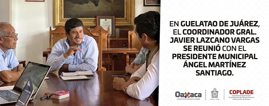 En Guelatao de Juárez, el Coordinador Gral. Javier Lazcano Vargas se reunió con el Presidente Municipal Ángel Martínez Santiago.
