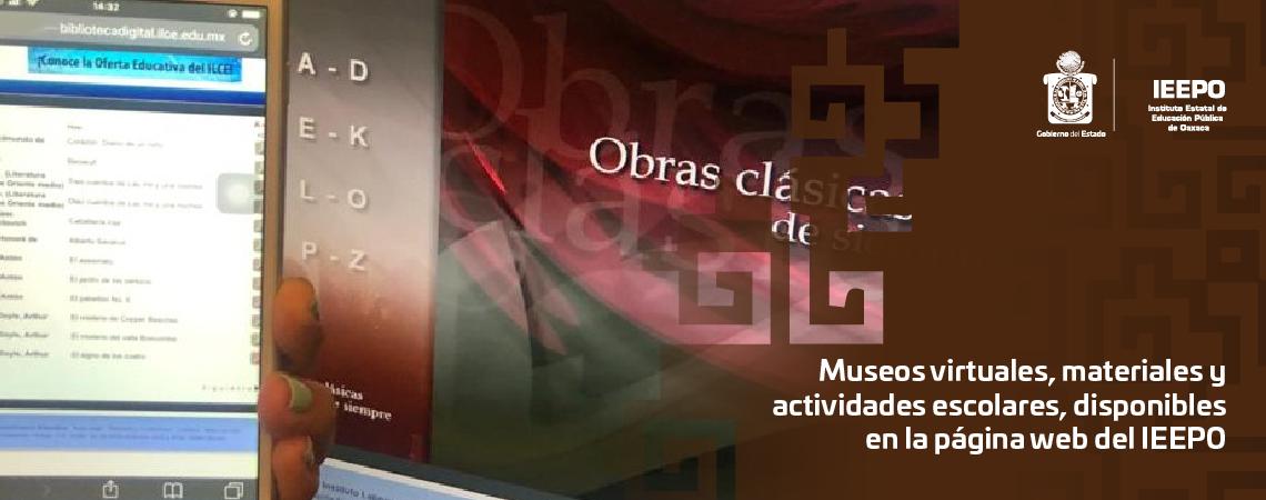 Museos virtuales, materiales y actividades escolares, disponibles en la página web del IEEPO