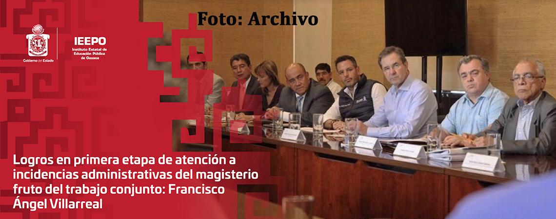 Logros en primera etapa de atención a incidencias administrativas del magisterio fruto del trabajo conjunto: Francisco Ángel Villarreal