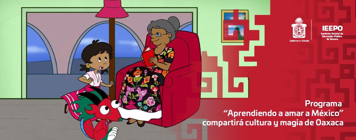 """Programa """"Aprendiendo a amar a México"""" compartirá cultura y magia de Oaxaca"""