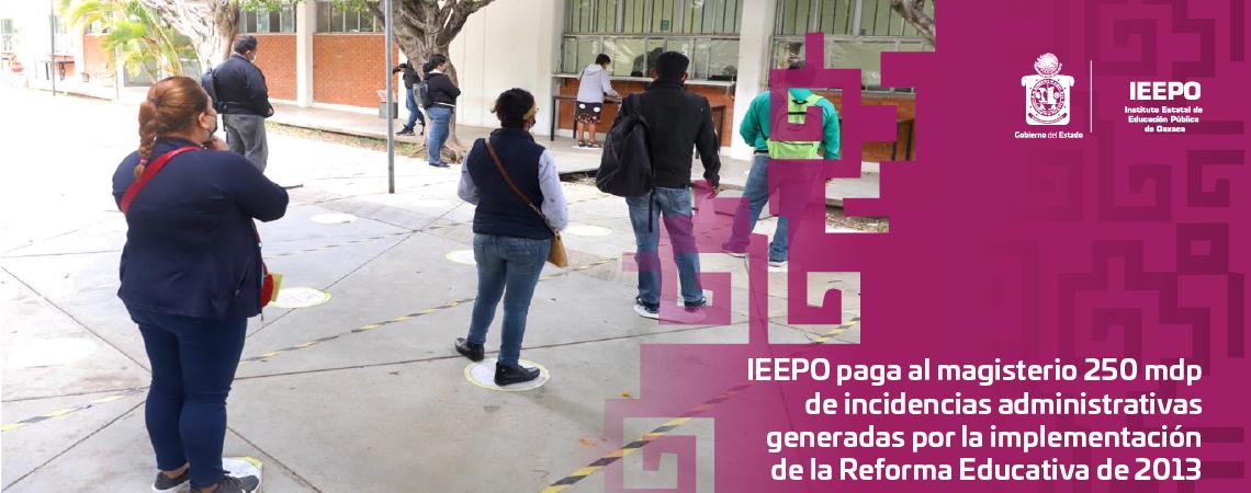 IEEPO paga al magisterio 250 mdp de incidencias administrativas  generadas por la implementación de la Reforma Educativa de 2013