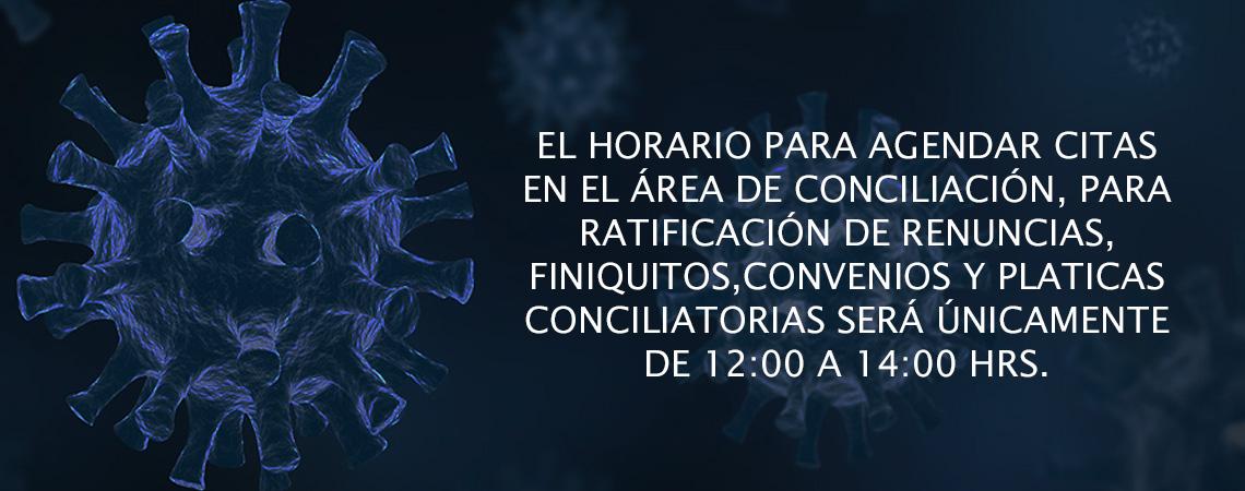 El horario para agendar citas en el área de conciliación, para ratificación de renuncias, finiquitos, convenios y platicas conciliatorias será únicamente de 12:00 a 14:00 hrs.