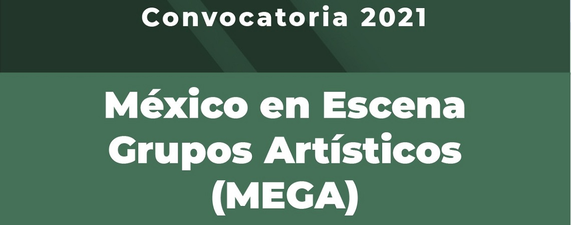 Presenta Sistema de Apoyos a la Creación y Proyectos Culturales convocatoria 2021: México en Escena-Grupos Artísticos