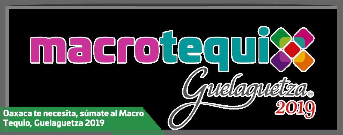 Oaxaca te necesita, súmate al Macro Tequio, Guelaguetza 2019