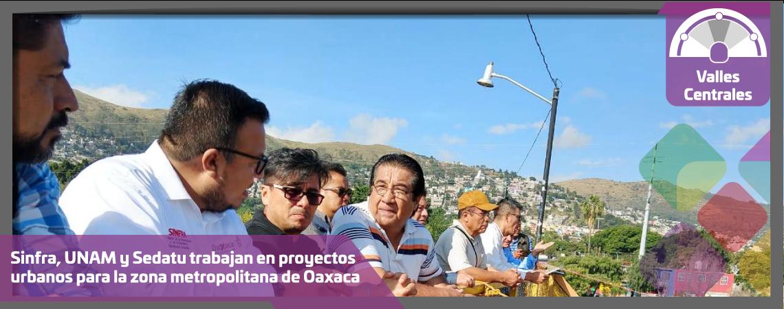 Sinfra, UNAM y Sedatu trabajan en proyectos  urbanos para la ciudad de Oaxaca
