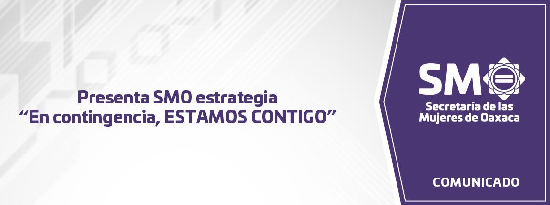 """Presenta SMO estrategia """"En contingencia, ESTAMOS CONTIGO"""""""
